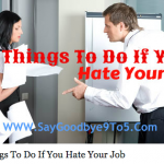 12 Things To Do If You Hate Your Job