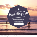 10 Video Marketing Tips To Increase Your Coversions